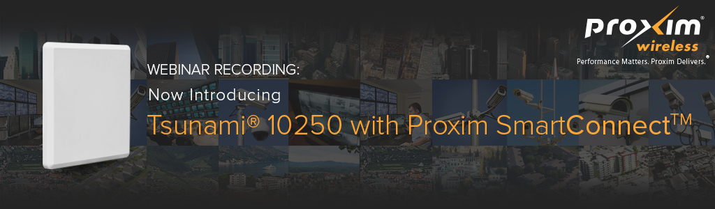 Webcast: Now Introducing the Tsunami® 10250 with Proxim SmartConnect™