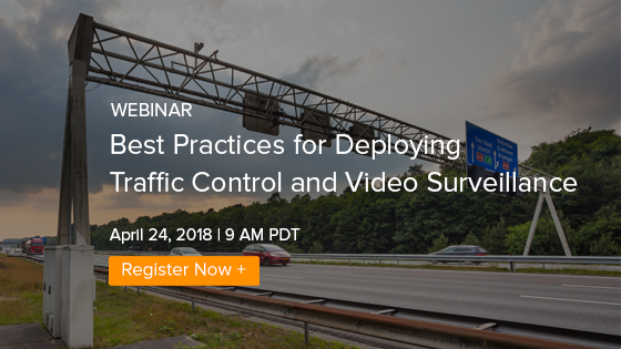 Webinar: Best Practices for Deploying Traffic Control and Video Surveillance