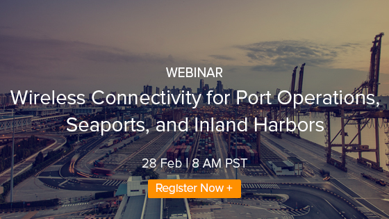 Webinar: Wireless Connectivity for Port Operations, Seaports, and Inland Harbors